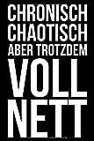 Chronisch chaotisch aber trotzdem voll nett: Kalender 2020 (Jahres, Monats und Wochenplaner) DIN A5 - 120 Seiten
