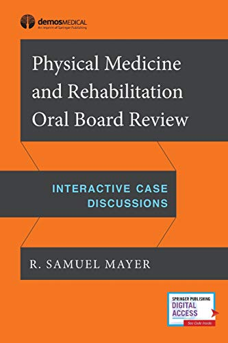 Compare Textbook Prices for Physical Medicine and Rehabilitation Oral Board Review: Interactive Case Discussions 1 Edition ISBN 9781620701072 by Mayer MD, R. Samuel