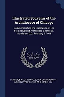 Illustrated Souvenir of the Archdiocese of Chicago: Commemorating the Installation of the Most Reverend Archbishop George ...