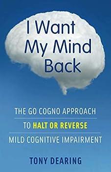 I Want My Mind Back  The Go Cogno Approach to Halt or Reverse Mild Cognitive Impairment