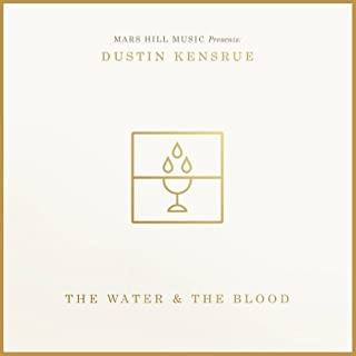 The Water and The Blood by Dustin Kensrue (2013-05-04)