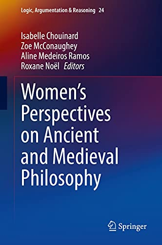 Women's Perspectives on Ancient and Medieval Philosophy (Logic, Argumentation & Reasoning Book 24) (English Edition)
