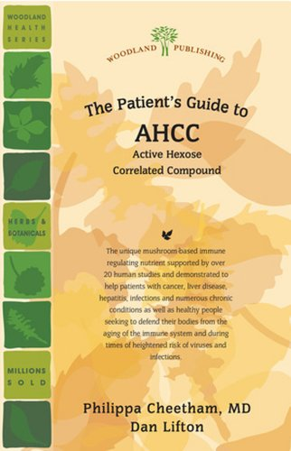 The Patient's Guide to AHCC: Active Hexose Correlated Compound (Woodland Health)