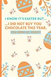 I Know It's Easter But... I Did Not Buy You Chocolate. You Grew Up, Sorry: Happy Easter Notebook, Easter Prank Gift For Teens and Chocolate Lovers, Lined Paper Notebook 6' X 9'