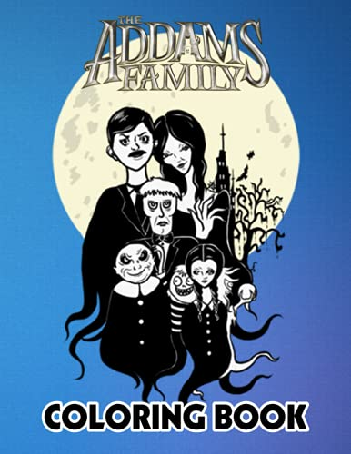 The Addams Family Coloring Book: Perfect Coloring Book For Adults and Kids With Incredible Illustrations Of The Addams Family For Coloring And Having Fun.