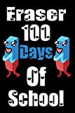 Eraser 100 Days Of School: Funny School Supplies Notebook Gift for Kids Age 4-8 For To 100th Days Of School 6*9_120 page Soft Cover, Matte Finish