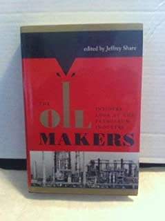 The Oil Makers: Insiders Look at the Petroleum Industry