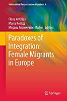 Paradoxes of Integration: Female Migrants in Europe (International Perspectives on Migration (4))