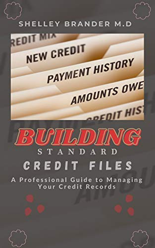 BUILDING STANDARD CREDIT FILES: A Professional Guide to Managing Your Credit Records (English Edition)