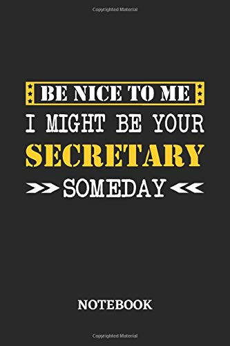 Be nice to me, I might be your Secretary someday Notebook: 6x9 inches - 110 blank numbered pages • Greatest Passionate working Job Journal • Gift, Present Idea