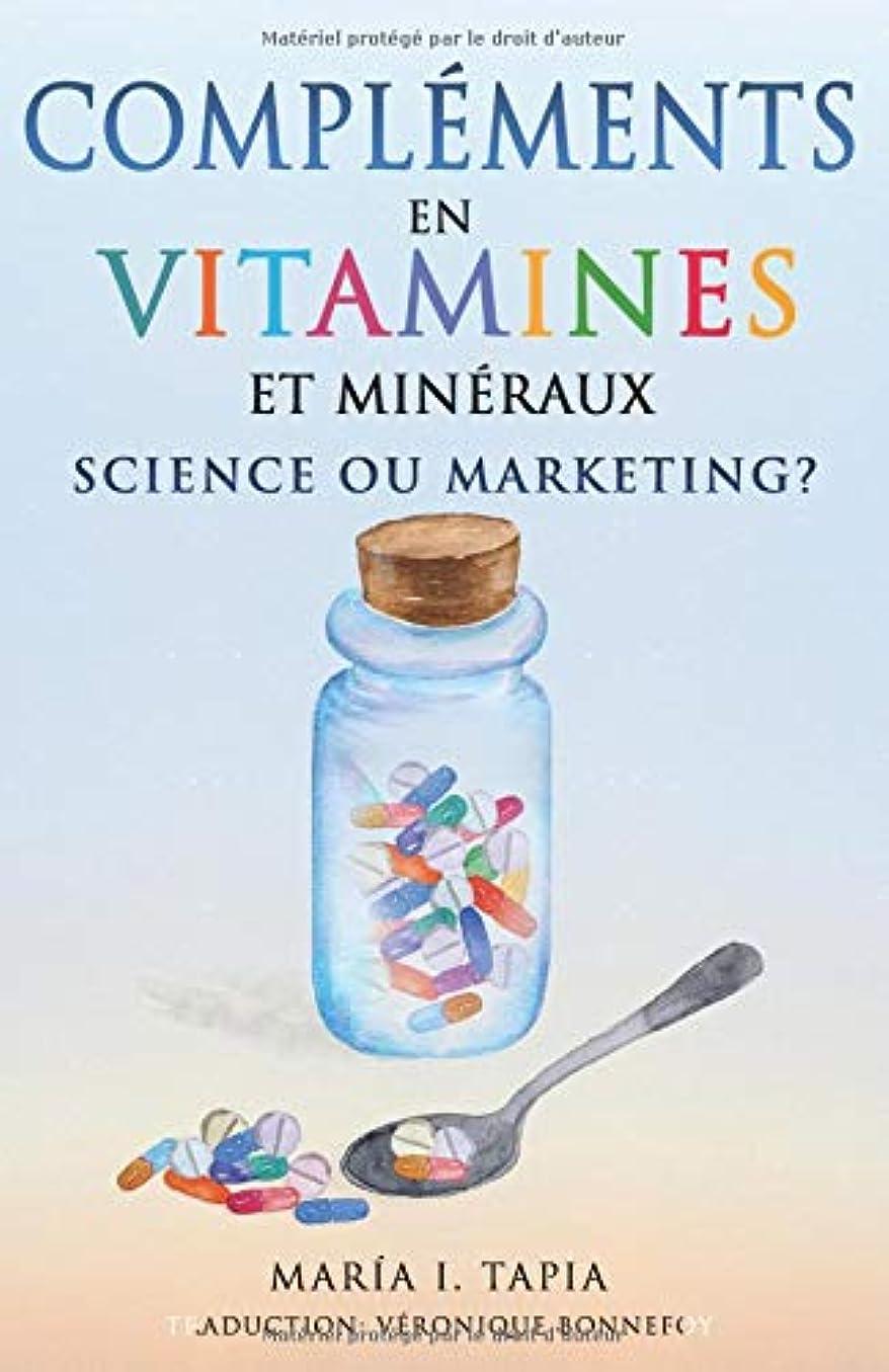 上昇ランデブー火曜日Compléments en vitamines et minéraux, science ou marketing ?: Guide pour distinguer les vérités (fondées sur des faits) des mensonges