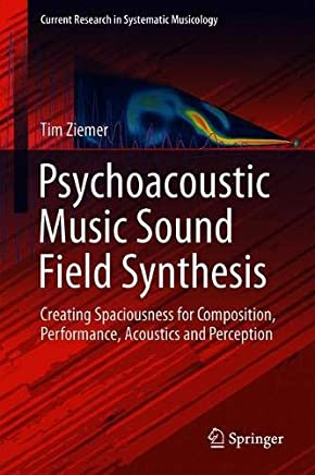 Psychoacoustic Music Sound Field Synthesis: Creating Spaciousness for Composition, Performance, Acoustics and Perception