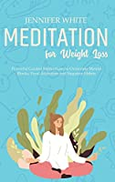 Meditation for Weight Loss: Powerful Guided Meditations to Overcome Mental Blocks, Food Addiction and Negative Habits