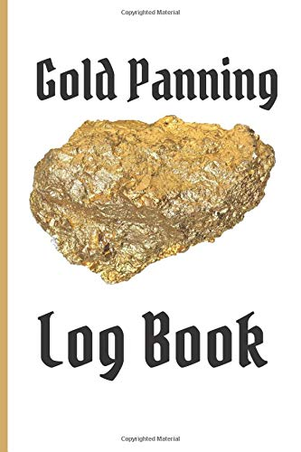 Gold Panning Log Book: Very Detailed Log Book to Panning Gold for Fun & Profit | 101 pages | Perfect Present/Gift For Gold Panners Prospectors 2