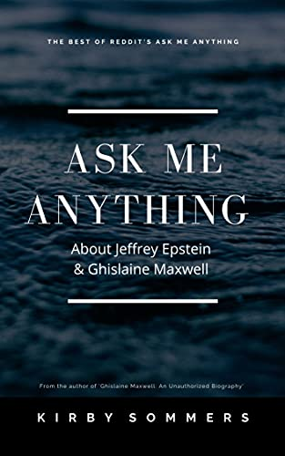 Ask Me Anything: About Jeffrey Epstein & Ghislaine Maxwell (English Edition)