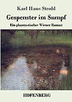 Gespenster im Sumpf: Ein phantastischer Wiener Roman