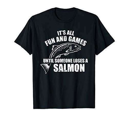 It's all fun and games until someone loses a salmon Fishing T-Shirt