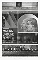 Making Ukraine Soviet: Literature and Cultural Politics Under Lenin and Stalin (Library of Modern Russia)