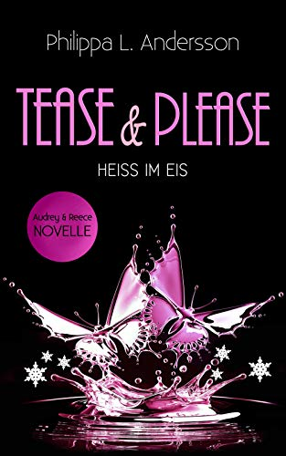 Tease & Please - HEISS IM EIS (Tease & Please-Reihe - Band 4)
