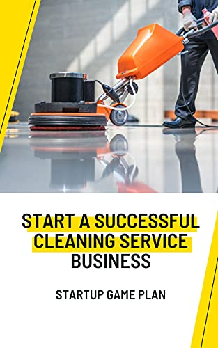How to Start a Cleaning Service Business: Cleaning Service Business Plan Template (English Edition)