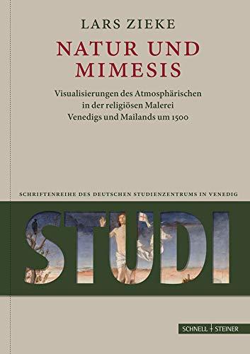 Natur Und Mimesis: Visualisierungen Des Atmospharischen in Der Religiosen Malerei Venedigs Und Mailands Um 1500