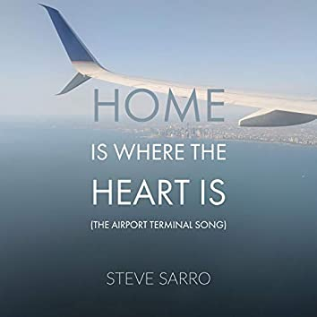 Home Is Where The Heart Is (The Airport Terminal Song)