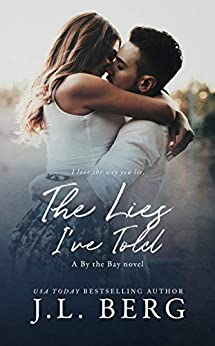 The Lies I've Told (By The Bay Book 3) by [J.L. Berg]
