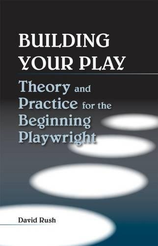 Image of Building Your Play: Theory and Practice for the Beginning Playwright