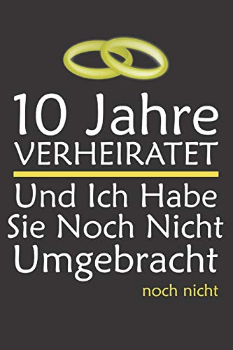 Notizbuch: 10 Jahre Verheiratet I Geschenk Zum 10. Hochzeitstag I Rosenhochzeit I 120 linierte Seiten I Softcover