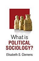 What is Political Sociology? (What is Sociology?)