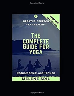 The Complete Guide for Yoga - Reduces Stress and Tension stay Healthy: Yoga and Meditation