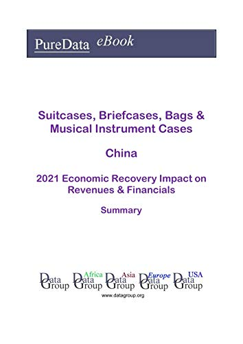 Suitcases, Briefcases, Bags & Musical Instrument Cases China Summary: 2021 Economic Recovery Impact on Revenues & Financials (English Edition)