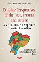 Ecuador: Perspectives of the Past, Present and Future: A Multi-Criteria Approach to Social Evolution