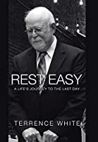 Rest Easy: A Life's Journey to the Last Day