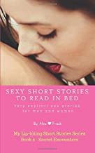 Sexy Short Stories to Read in Bed: Very explicit adult sex stories for men and women: Secret encounters (My Lip-biting Short Stories Series -)