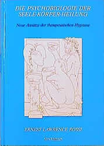 Die Psychobiologie der Seele-Körper-Heilung: Neue Ansätze der therapeutischen Hypnose