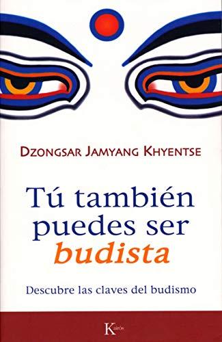 Tú también puedes ser budista: Descubre las claves del budismo (Sabiduría Perenne)