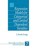 Regression Models for Categorical and Limited Dependent Variables (Advanced Quantitative Techniques in the Social Sciences)