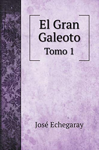 El Gran Galeoto: Tomo 1 (Biography Books)