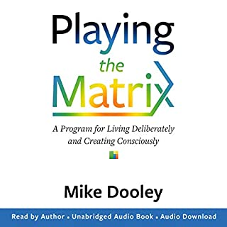 Playing the Matrix     A Program for Living Deliberately and Creating Consciously              By:                                                                                                                                 Mike Dooley                               Narrated by:                                                                                                                                 Mike Dooley                      Length: 6 hrs and 46 mins     56 ratings     Overall 4.5
