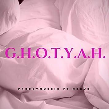 G.H.O.T.Y.A.H.