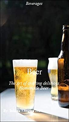 Beer: The Art of crafting delicious Homemade Beer, Types of Light Beer, Lager, Wine Collecting, Spirits, Beer Kit, Food & Drink, Nonfiction