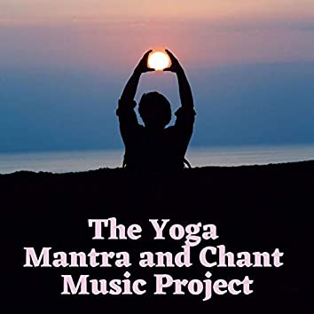 The Yoga Mantra and Chant Music Project: Relaxing Music