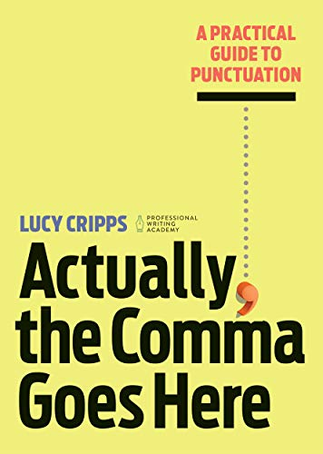 Actually, the Comma Goes Here: A Practical Guide to Punctuation