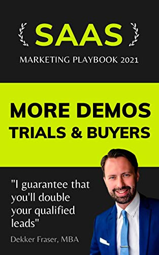 More Demos, Trials & Buyers: SaaS Marketing Playbook 2021: B2B SaaS Marketing | SaaS Marketing Funnel | SaaS Product Marketing | SaaS Digital Marketing | Marketing SaaS Platforms (English Edition)