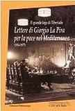 Il grande lago di Tiberiade. Lettere di Giorgio La Pira per la pace nel Mediterraneo (1954-1977)