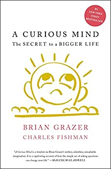 A Curious Mind: The Secret to a Bigger Life by [Brian Grazer, Charles Fishman]
