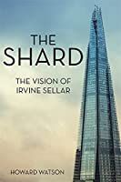 The Shard: The Vision of Irvine Sellar