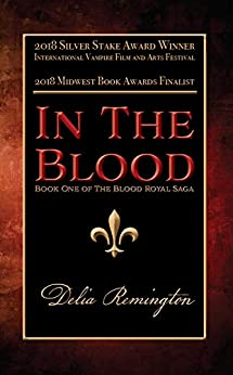 In the Blood: Book One of the Blood Royal Saga by [Delia Remington]