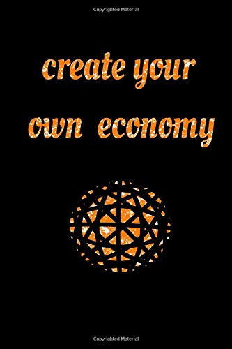 create your own economy: Success Notebook: Create Your Own Future: Motivational Notebook, Journal, Diary, Scrapbook (121 Pages, Blank, 6 x 9) (Motivational Notebooks)
